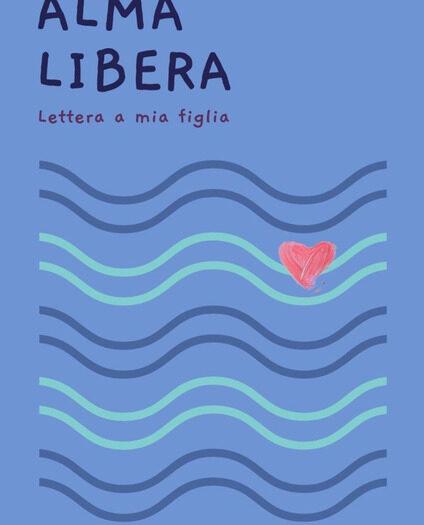 Alma Libera - Lettera a mia figlia